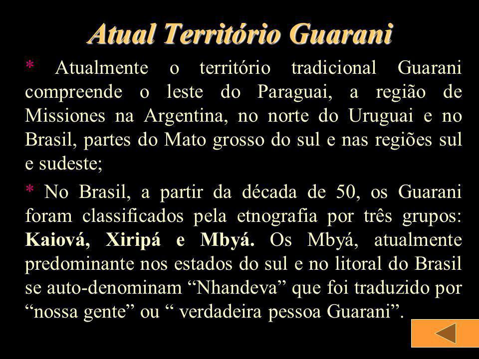 Atual Território Guarani * Atualmente o território tradicional Guarani compreende o leste do Paraguai, a região de Missiones na Argentina, no norte do