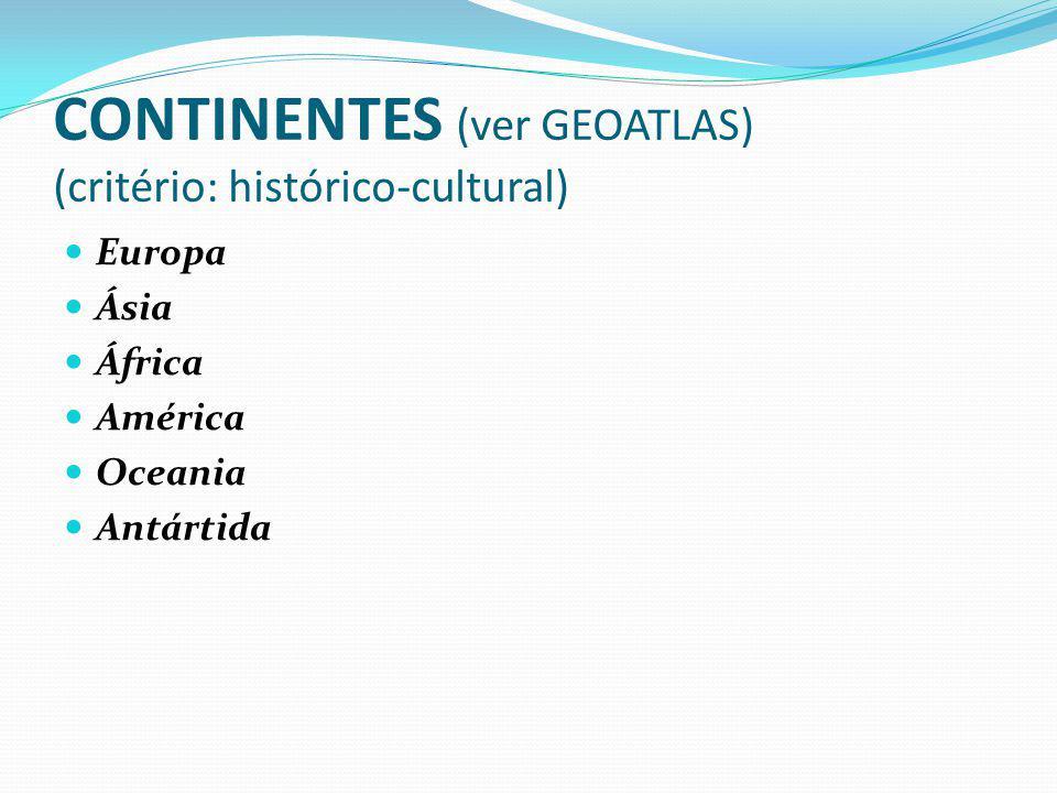 CONTINENTES (ver GEOATLAS) (critério: histórico-cultural) Europa Ásia África América Oceania Antártida