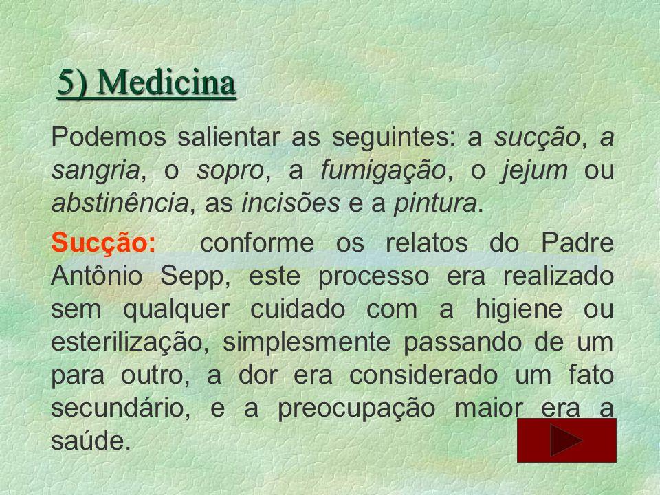 5) Medicina Podemos salientar as seguintes: a sucção, a sangria, o sopro, a fumigação, o jejum ou abstinência, as incisões e a pintura. Sucção: confor