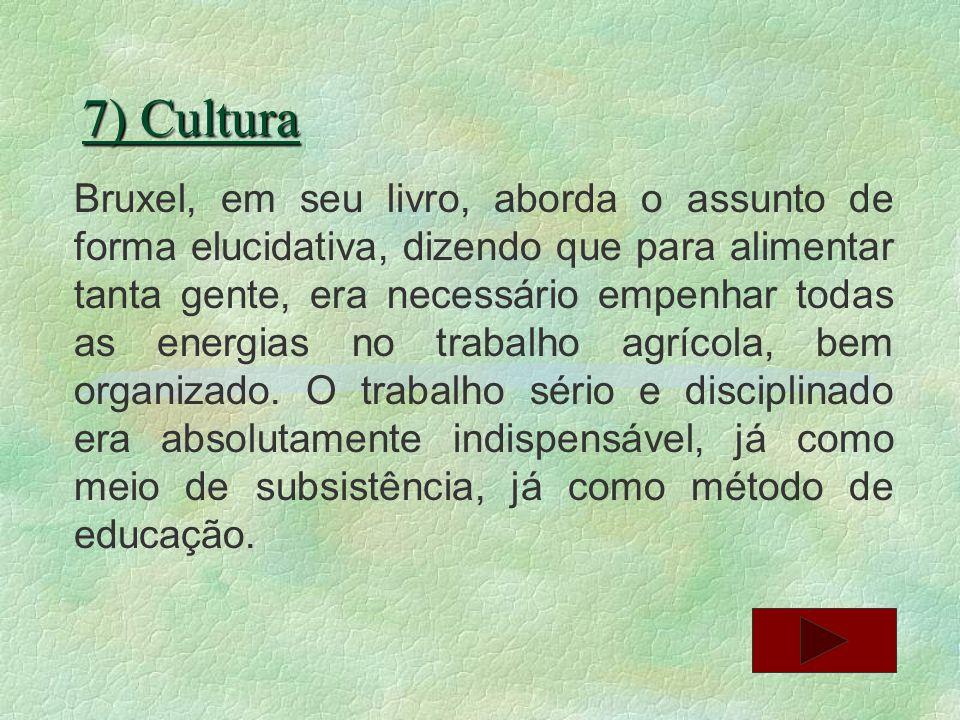 7) Cultura Bruxel, em seu livro, aborda o assunto de forma elucidativa, dizendo que para alimentar tanta gente, era necessário empenhar todas as energ