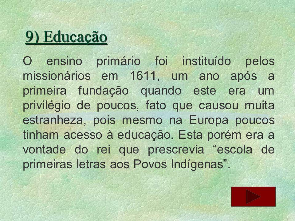 9) Educação O ensino primário foi instituído pelos missionários em 1611, um ano após a primeira fundação quando este era um privilégio de poucos, fato