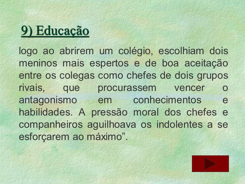 9) Educação logo ao abrirem um colégio, escolhiam dois meninos mais espertos e de boa aceitação entre os colegas como chefes de dois grupos rivais, qu