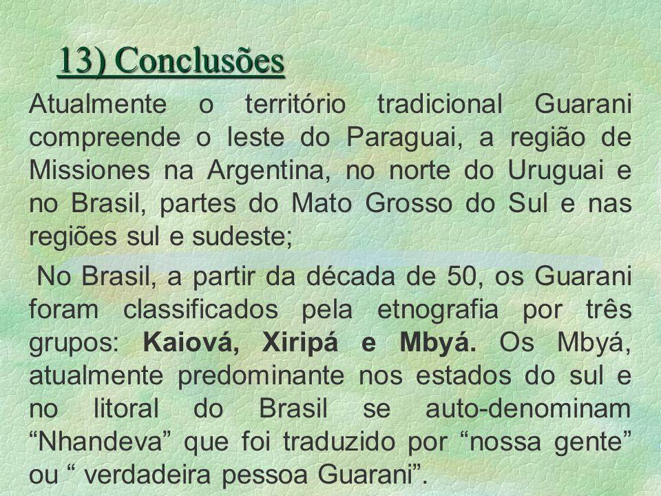 13) Conclusões Atualmente o território tradicional Guarani compreende o leste do Paraguai, a região de Missiones na Argentina, no norte do Uruguai e n
