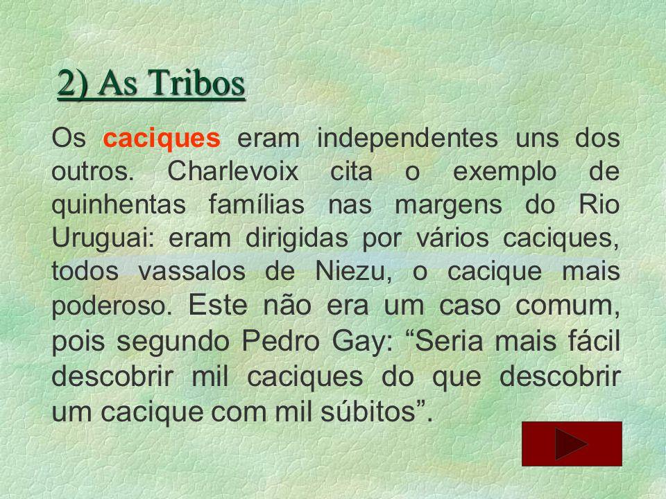 2) As Tribos Os Guarani levavam uma vida mais ou menos nômade.