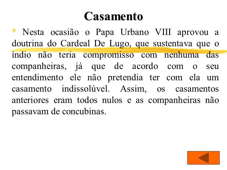 Casamento * Nesta ocasião o Papa Urbano VIII aprovou a doutrina do Cardeal De Lugo, que sustentava que o índio não teria compromisso com nenhuma das c