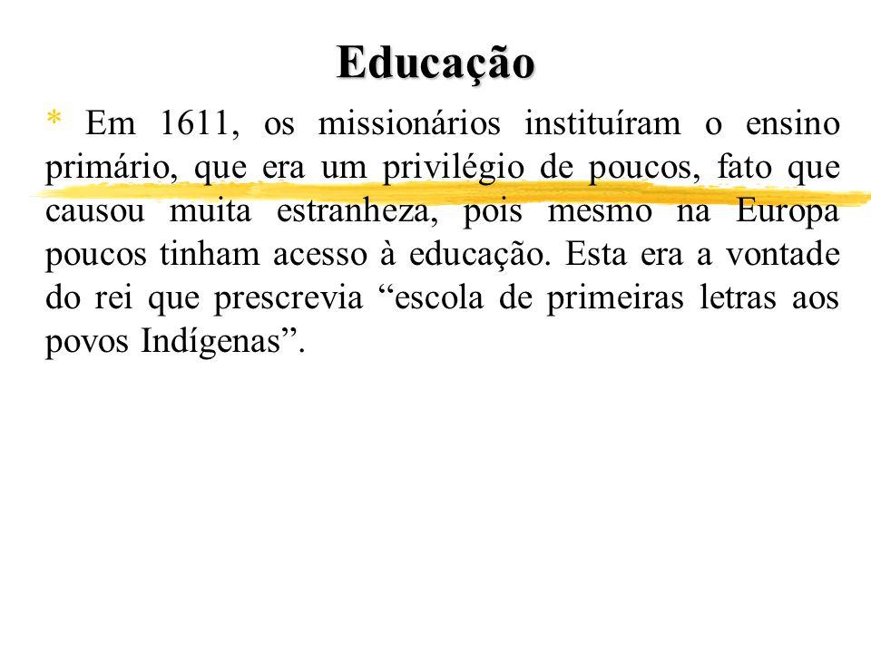 Educação * Em 1611, os missionários instituíram o ensino primário, que era um privilégio de poucos, fato que causou muita estranheza, pois mesmo na Eu