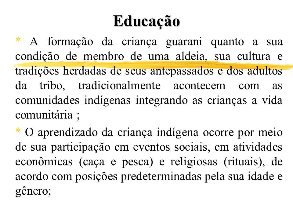 Educação * A formação da criança guarani quanto a sua condição de membro de uma aldeia, sua cultura e tradições herdadas de seus antepassados e dos ad