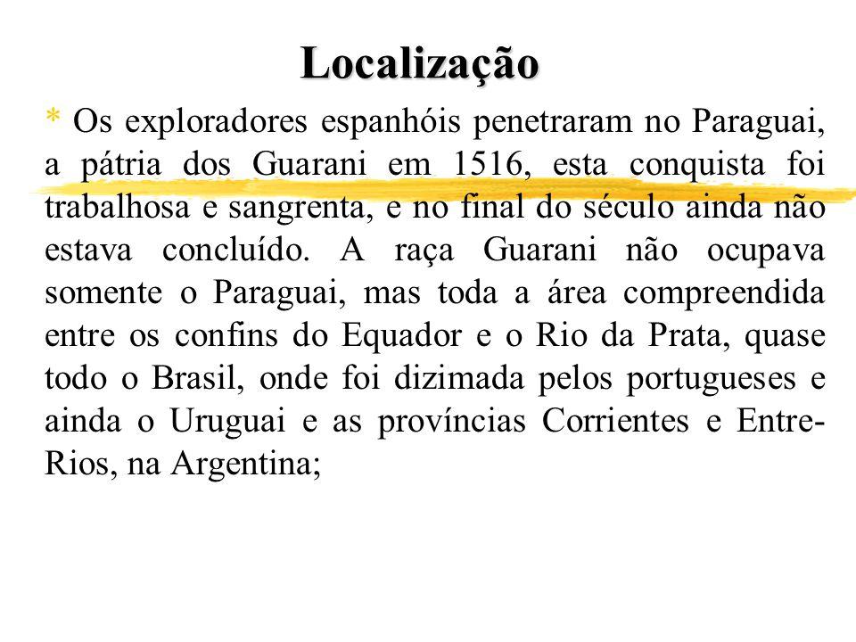 Localização * Os exploradores espanhóis penetraram no Paraguai, a pátria dos Guarani em 1516, esta conquista foi trabalhosa e sangrenta, e no final do