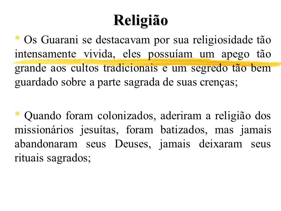 Religião * Os Guarani se destacavam por sua religiosidade tão intensamente vivida, eles possuíam um apego tão grande aos cultos tradicionais e um segr