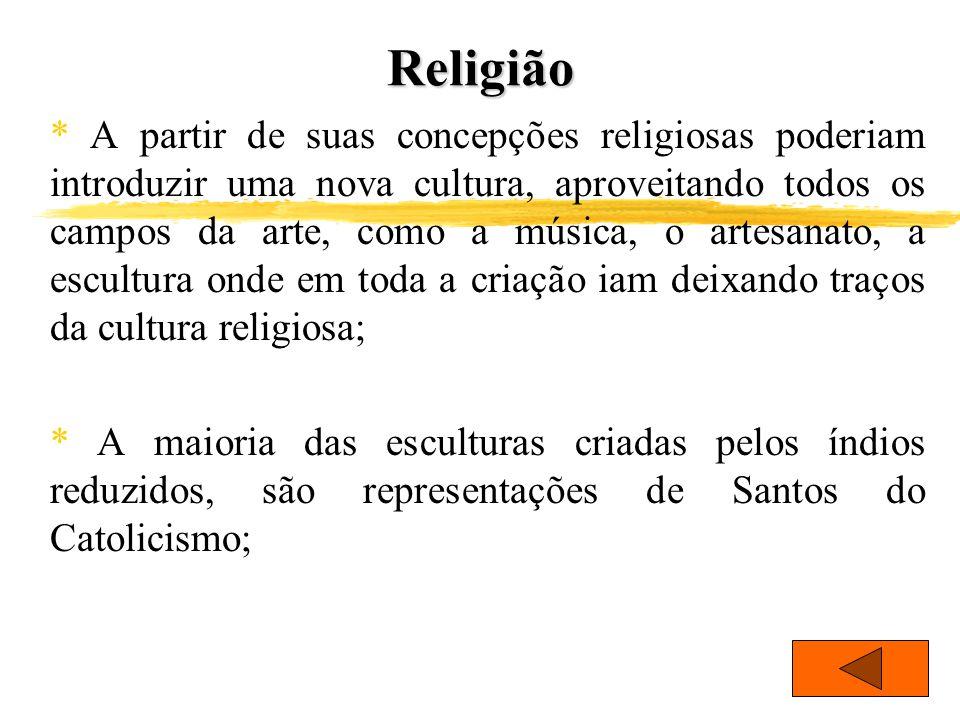 Religião * A partir de suas concepções religiosas poderiam introduzir uma nova cultura, aproveitando todos os campos da arte, como a música, o artesan