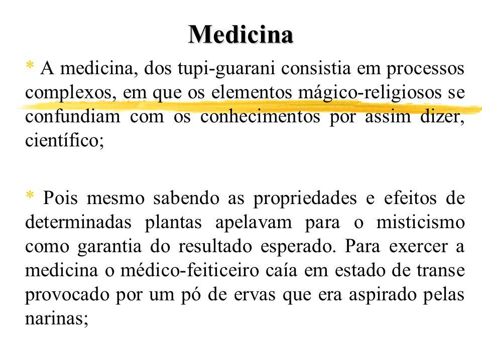 Medicina * A medicina, dos tupi-guarani consistia em processos complexos, em que os elementos mágico-religiosos se confundiam com os conhecimentos por