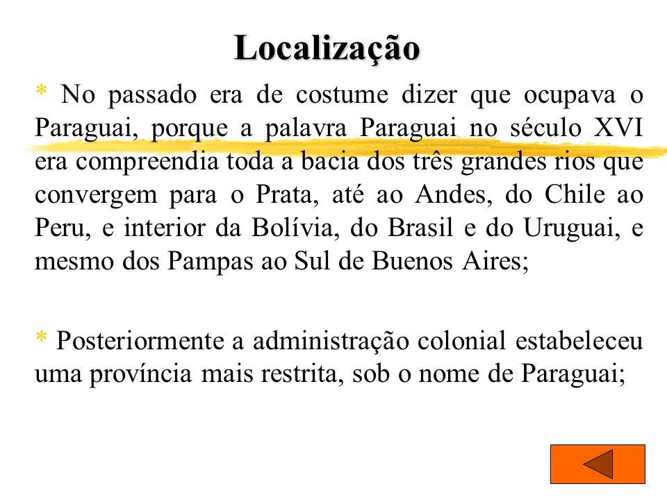 Localização * No passado era de costume dizer que ocupava o Paraguai, porque a palavra Paraguai no século XVI era compreendia toda a bacia dos três gr