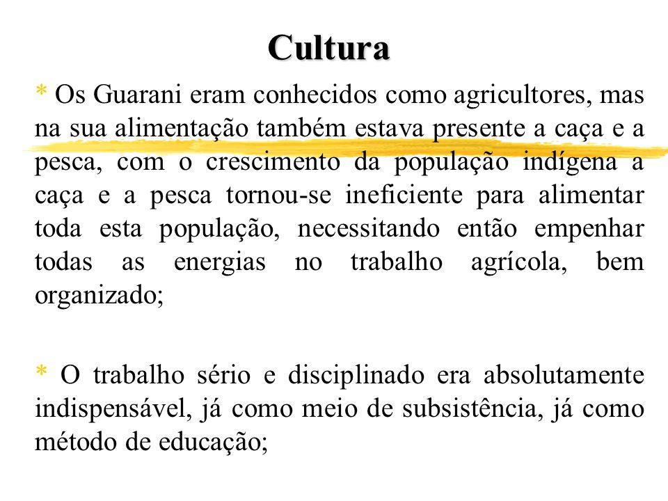Cultura * Os Guarani eram conhecidos como agricultores, mas na sua alimentação também estava presente a caça e a pesca, com o crescimento da população