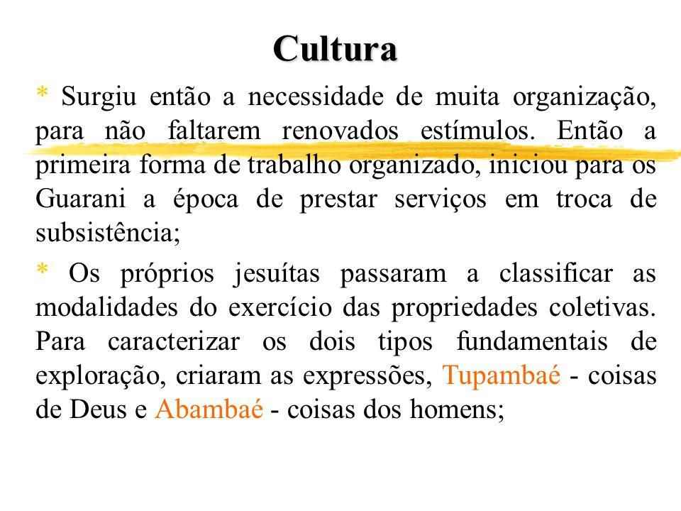 Cultura * Surgiu então a necessidade de muita organização, para não faltarem renovados estímulos. Então a primeira forma de trabalho organizado, inici