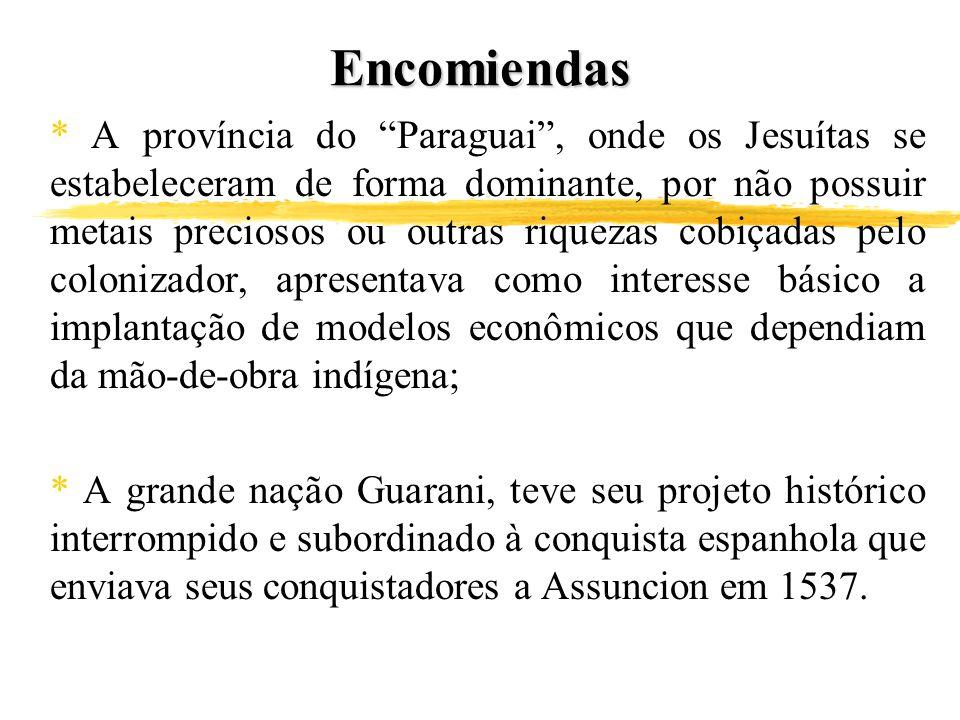 Encomiendas * A província do Paraguai, onde os Jesuítas se estabeleceram de forma dominante, por não possuir metais preciosos ou outras riquezas cobiç
