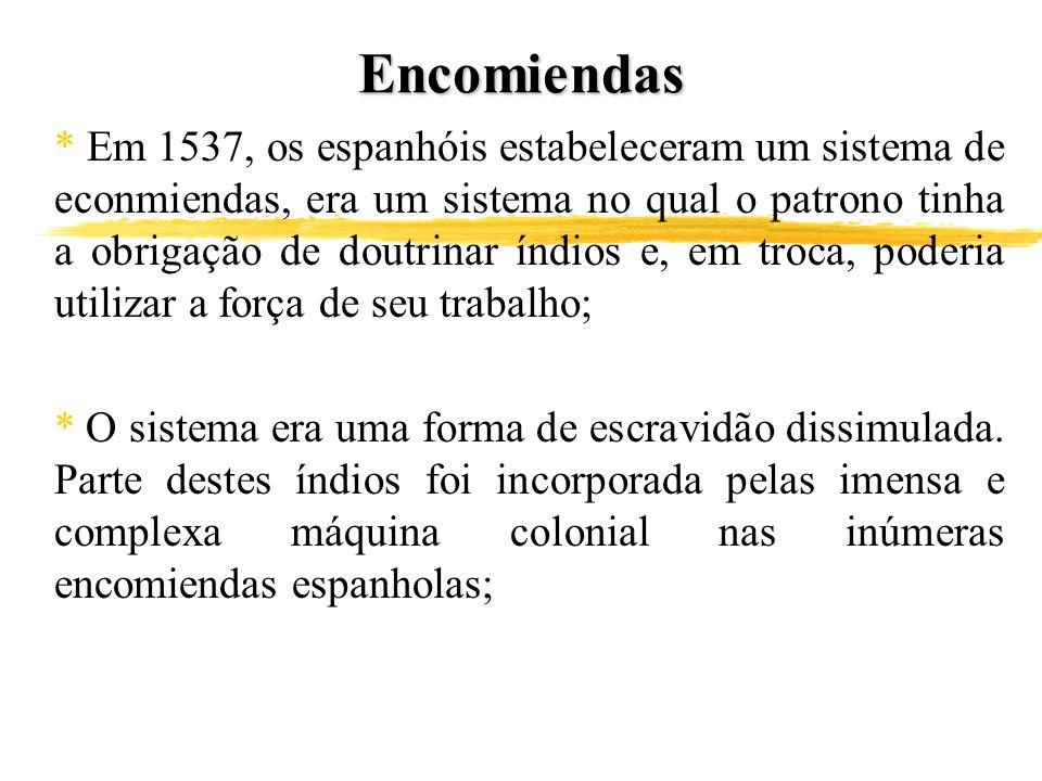 Encomiendas * Em 1537, os espanhóis estabeleceram um sistema de econmiendas, era um sistema no qual o patrono tinha a obrigação de doutrinar índios e,