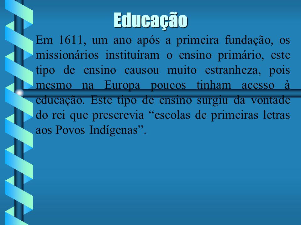 Educação Em 1611, um ano após a primeira fundação, os missionários instituíram o ensino primário, este tipo de ensino causou muito estranheza, pois mesmo na Europa poucos tinham acesso à educação.