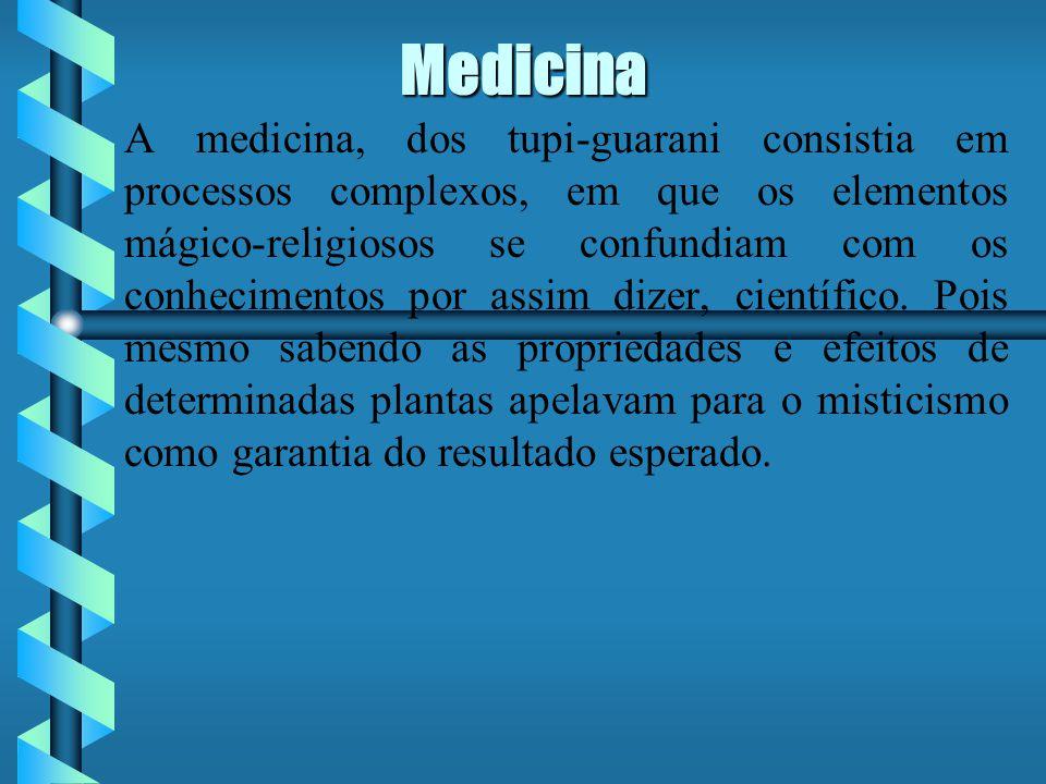 Medicina A medicina, dos tupi-guarani consistia em processos complexos, em que os elementos mágico-religiosos se confundiam com os conhecimentos por assim dizer, científico.