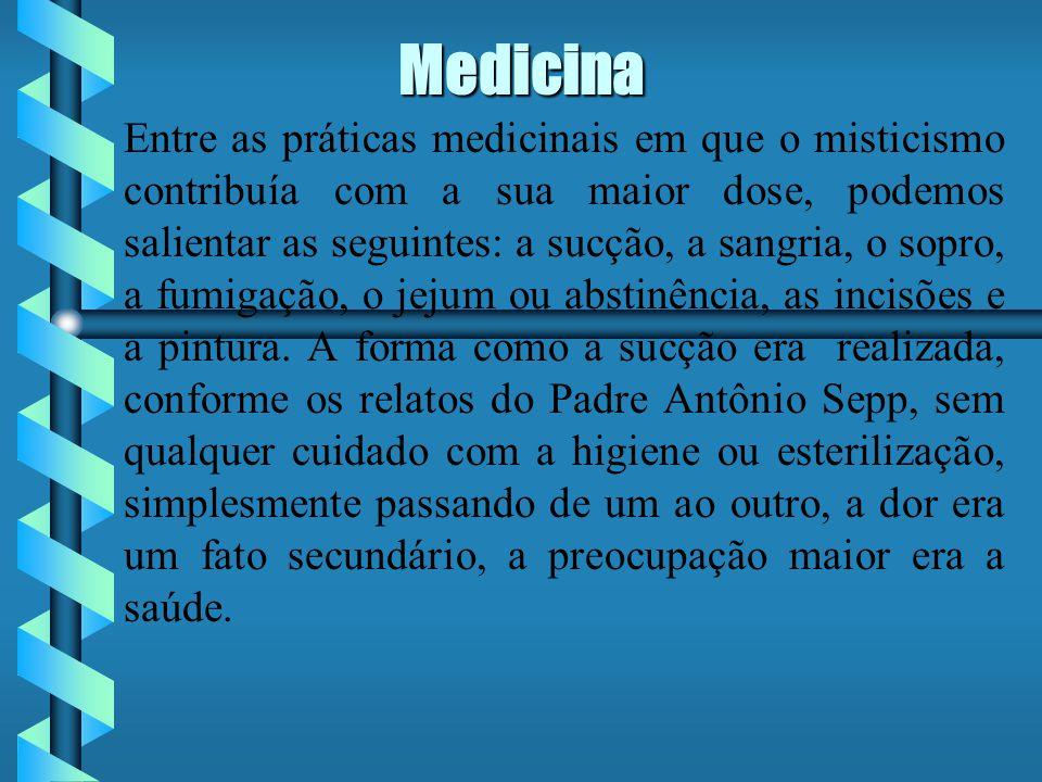 Medicina Entre as práticas medicinais em que o misticismo contribuía com a sua maior dose, podemos salientar as seguintes: a sucção, a sangria, o sopro, a fumigação, o jejum ou abstinência, as incisões e a pintura.
