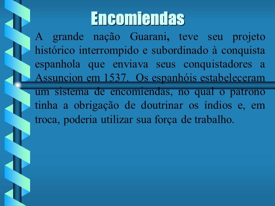 Encomiendas A grande nação Guarani, teve seu projeto histórico interrompido e subordinado à conquista espanhola que enviava seus conquistadores a Assuncion em 1537.