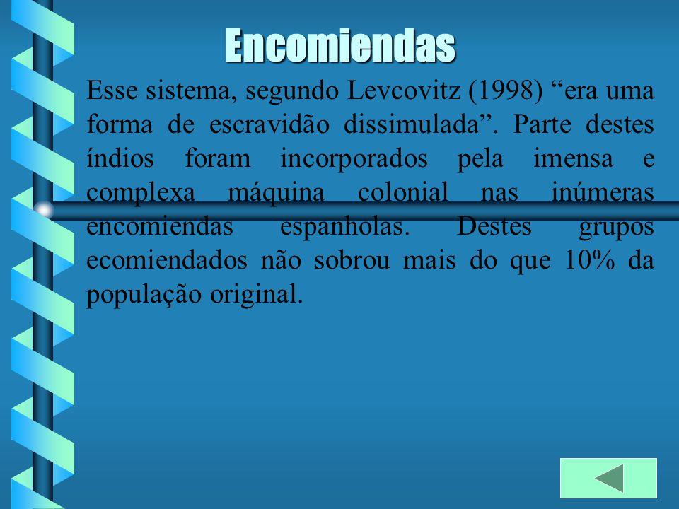 Encomiendas Esse sistema, segundo Levcovitz (1998) era uma forma de escravidão dissimulada.