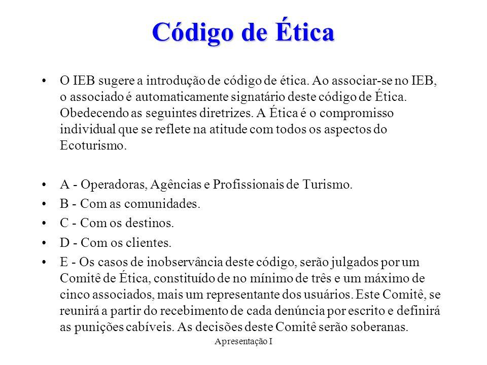 Apresentação I Código de Ética O IEB sugere a introdução de código de ética.
