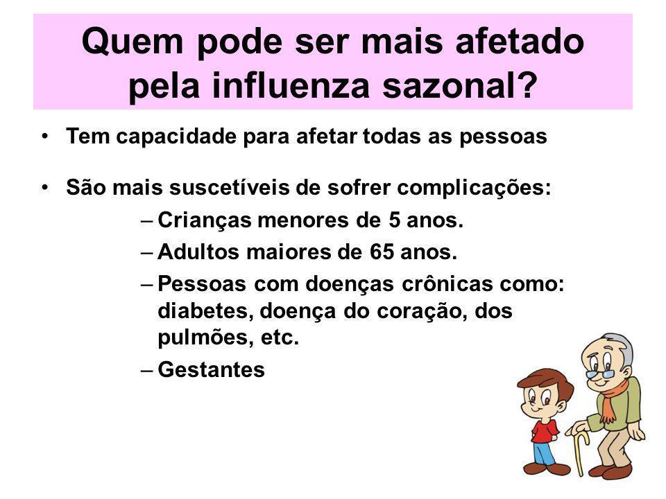 Quem pode ser mais afetado pela influenza sazonal? Tem capacidade para afetar todas as pessoas São mais suscetíveis de sofrer complicações: –Crianças