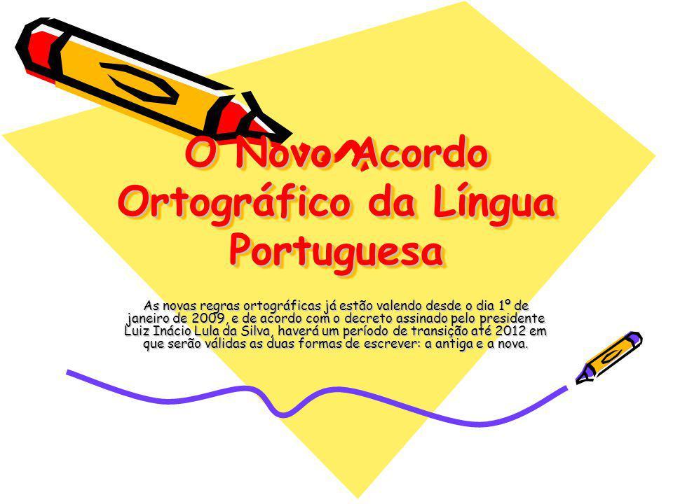 O Novo Acordo Ortográfico da Língua Portuguesa As novas regras ortográficas já estão valendo desde o dia 1º de janeiro de 2009, e de acordo com o decr
