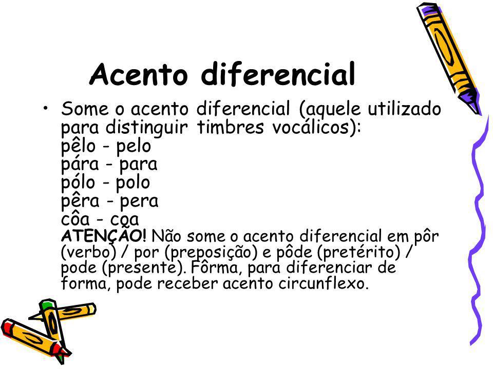 Acento diferencial Some o acento diferencial (aquele utilizado para distinguir timbres vocálicos): pêlo - pelo pára - para pólo - polo pêra - pera côa