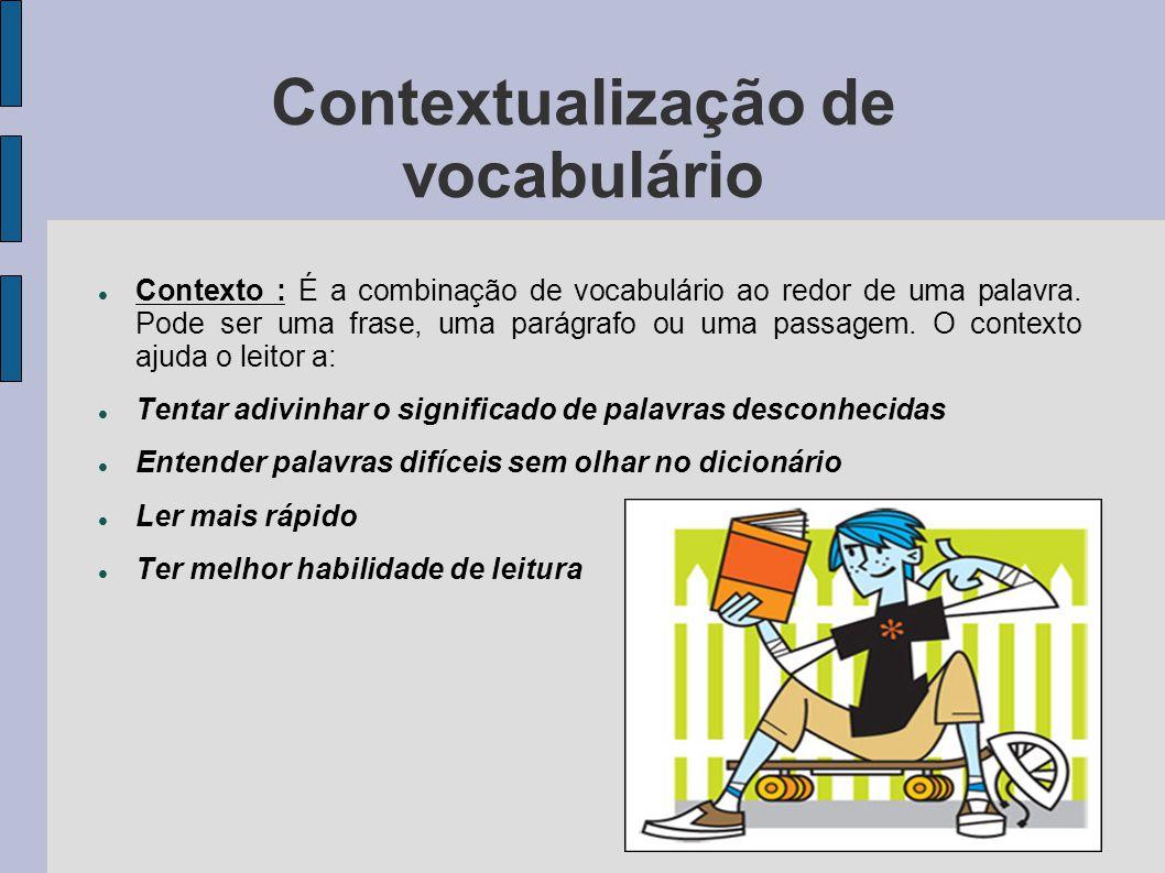 Contextualização de vocabulário Contexto : É a combinação de vocabulário ao redor de uma palavra.