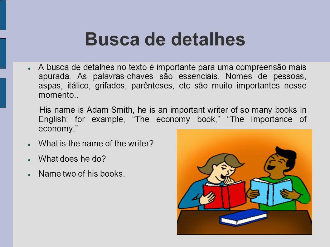 Busca de detalhes A busca de detalhes no texto é importante para uma compreensão mais apurada.