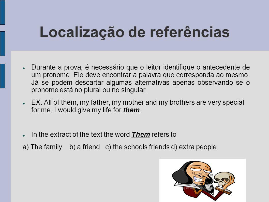 Localização de referências Durante a prova, é necessário que o leitor identifique o antecedente de um pronome.