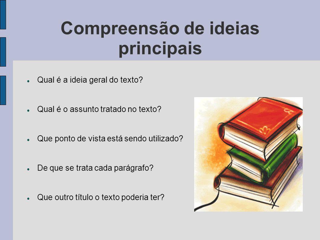Compreensão de ideias principais Qual é a ideia geral do texto.