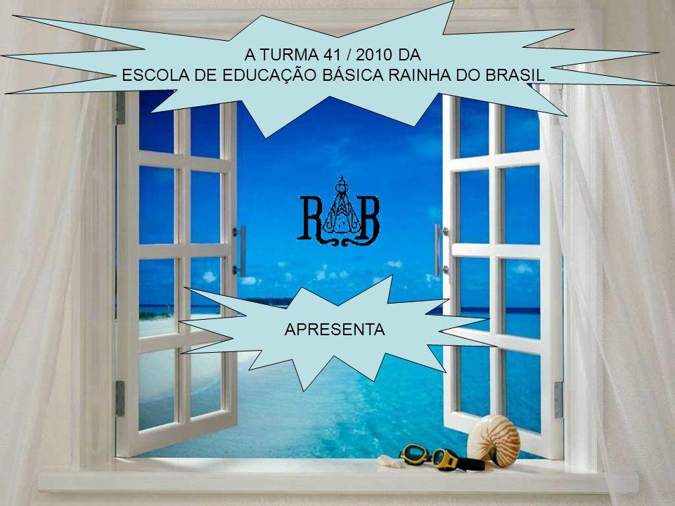A TURMA 41 / 2010 DA ESCOLA DE EDUCAÇÃO BÁSICA RAINHA DO BRASIL APRESENTA
