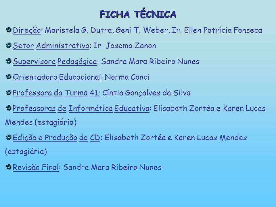 FICHA TÉCNICA Direção: Maristela G.Dutra, Geni T.