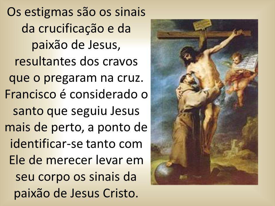 Os estigmas são os sinais da crucificação e da paixão de Jesus, resultantes dos cravos que o pregaram na cruz. Francisco é considerado o santo que seg