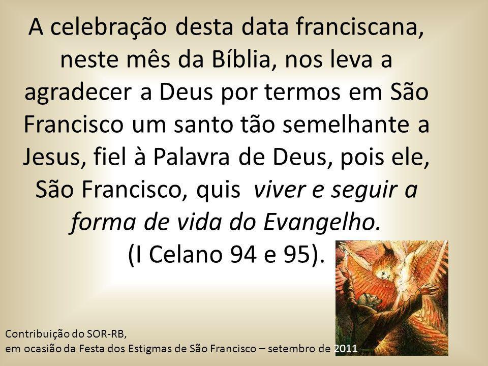 A celebração desta data franciscana, neste mês da Bíblia, nos leva a agradecer a Deus por termos em São Francisco um santo tão semelhante a Jesus, fie