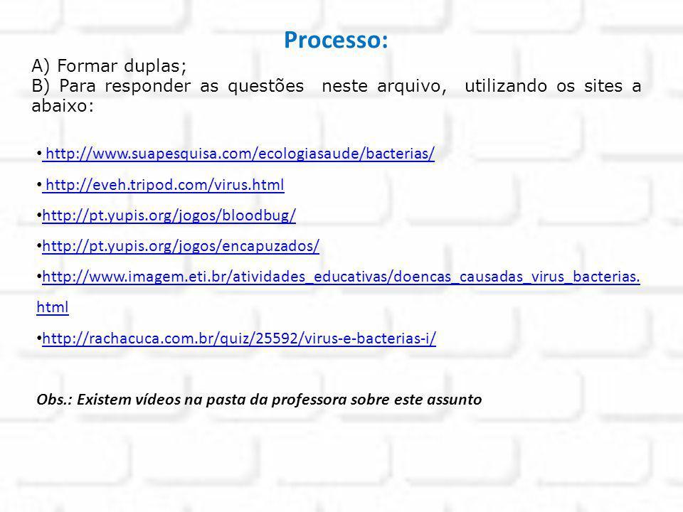 Processo: A) Formar duplas; B) Para responder as questões neste arquivo, utilizando os sites a abaixo: http://www.suapesquisa.com/ecologiasaude/bacter