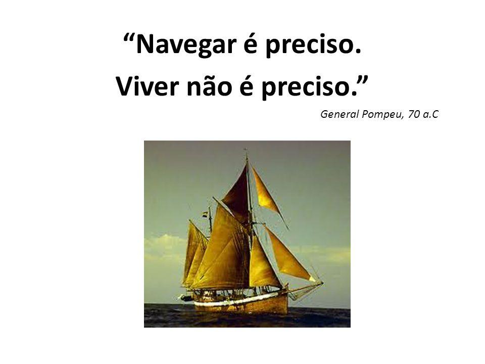 Navegar é preciso. Viver não é preciso. General Pompeu, 70 a.C
