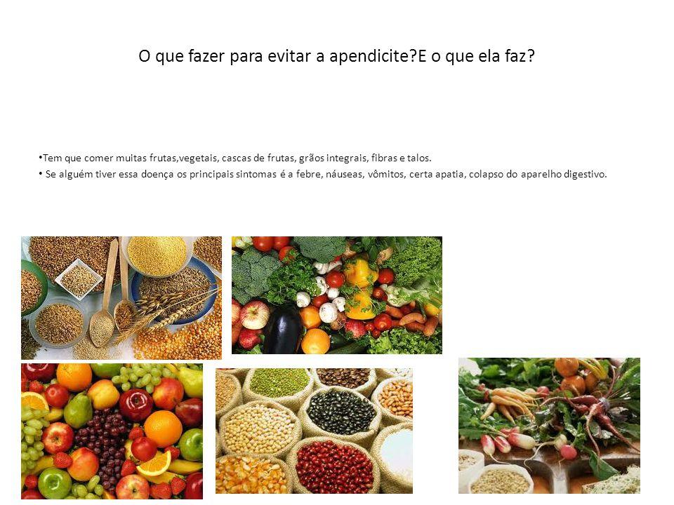 O que fazer para evitar a apendicite?E o que ela faz? Tem que comer muitas frutas,vegetais, cascas de frutas, grãos integrais, fibras e talos. Se algu