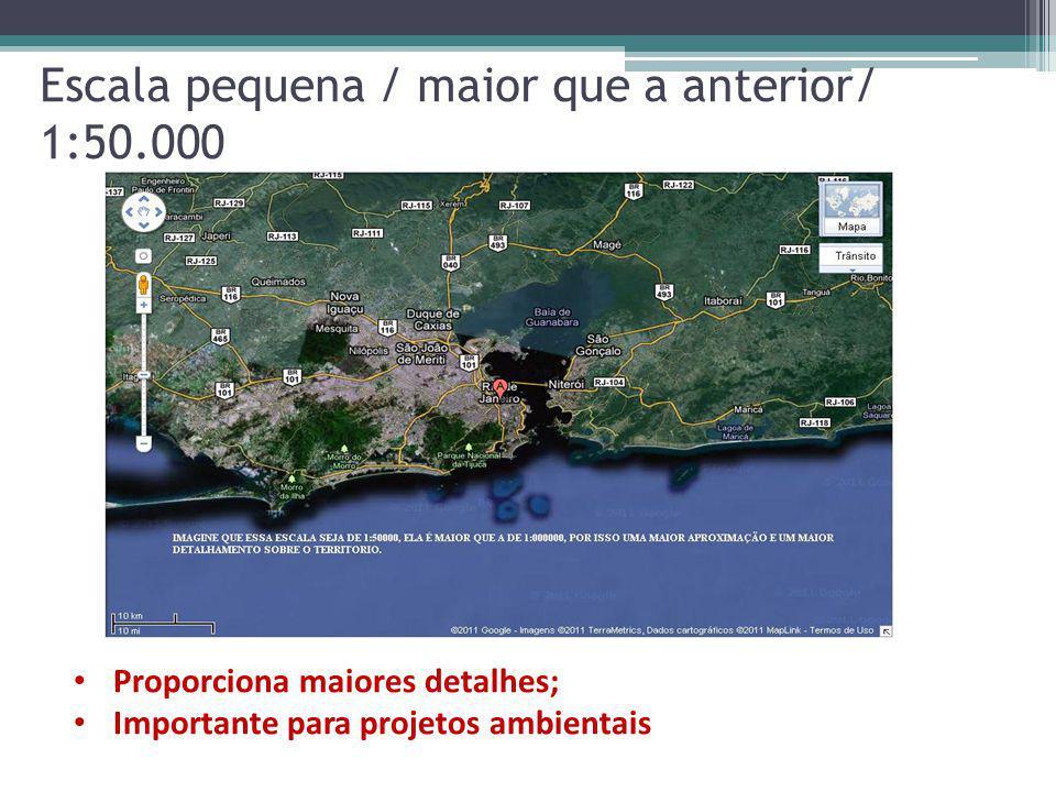 Escala pequena / maior que a anterior/ 1:50.000 Proporciona maiores detalhes; Importante para projetos ambientais