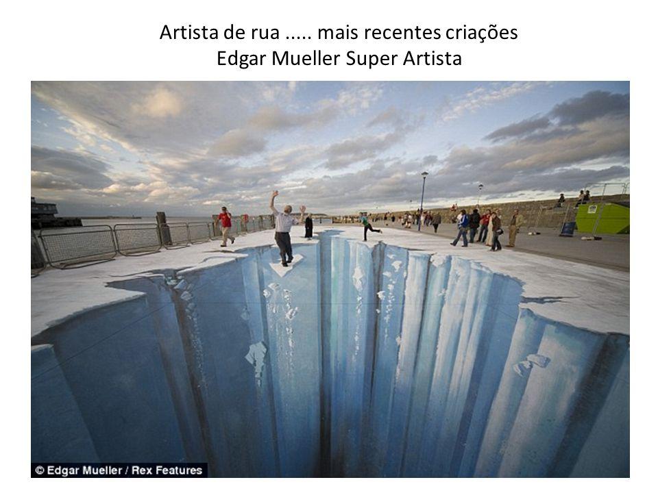 Artista de rua..... mais recentes criações Edgar Mueller Super Artista