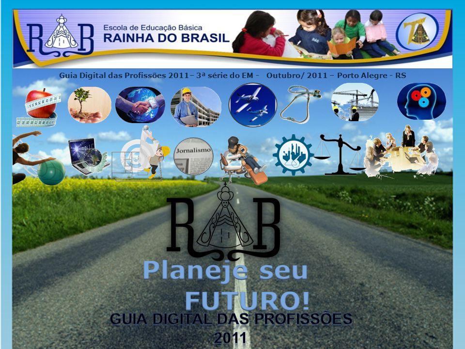 Guia Digital das Profissões 2011– 3ª série do EM - Outubro/ 2011 – Porto Alegre - RS