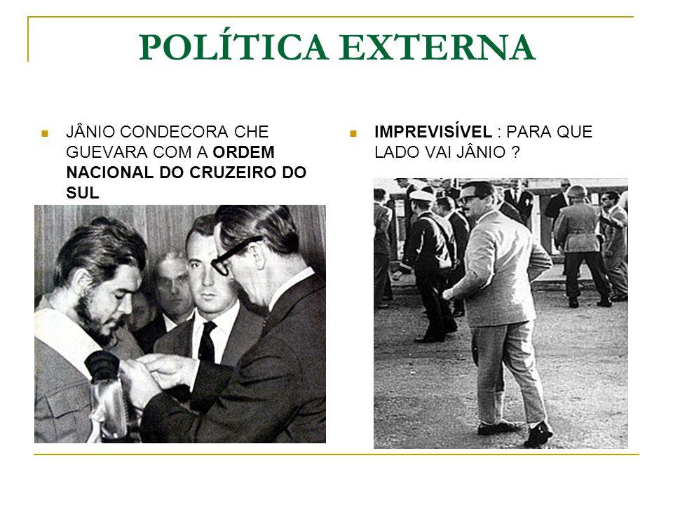 POLÍTICA EXTERNA JÂNIO CONDECORA CHE GUEVARA COM A ORDEM NACIONAL DO CRUZEIRO DO SUL IMPREVISÍVEL : PARA QUE LADO VAI JÂNIO ?