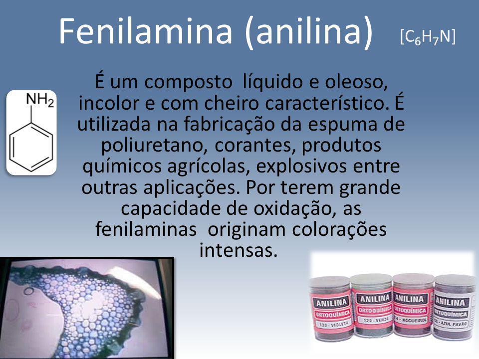 Fenilamina (anilina) É um composto líquido e oleoso, incolor e com cheiro característico. É utilizada na fabricação da espuma de poliuretano, corantes
