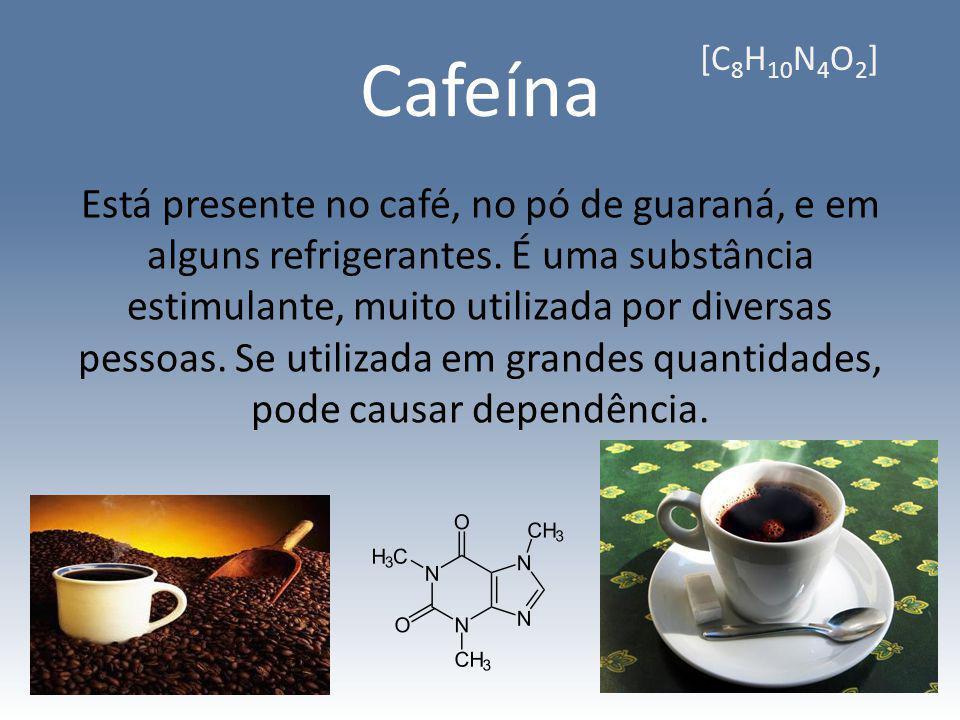 Cafeína Está presente no café, no pó de guaraná, e em alguns refrigerantes. É uma substância estimulante, muito utilizada por diversas pessoas. Se uti