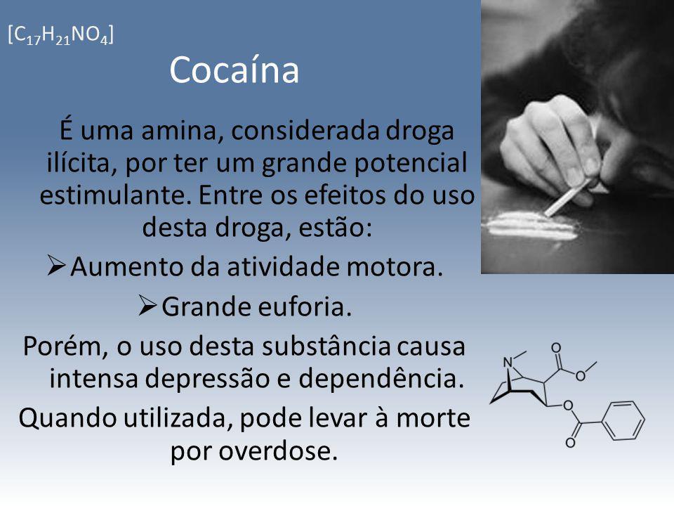 Cocaína É uma amina, considerada droga ilícita, por ter um grande potencial estimulante. Entre os efeitos do uso desta droga, estão: Aumento da ativid