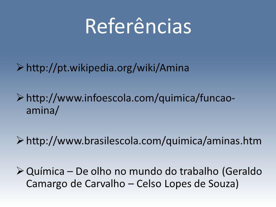 Referências http://pt.wikipedia.org/wiki/Amina http://www.infoescola.com/quimica/funcao- amina/ http://www.brasilescola.com/quimica/aminas.htm Química
