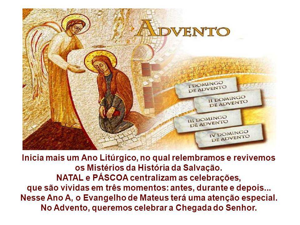Inicia mais um Ano Litúrgico, no qual relembramos e revivemos os Mistérios da História da Salvação.