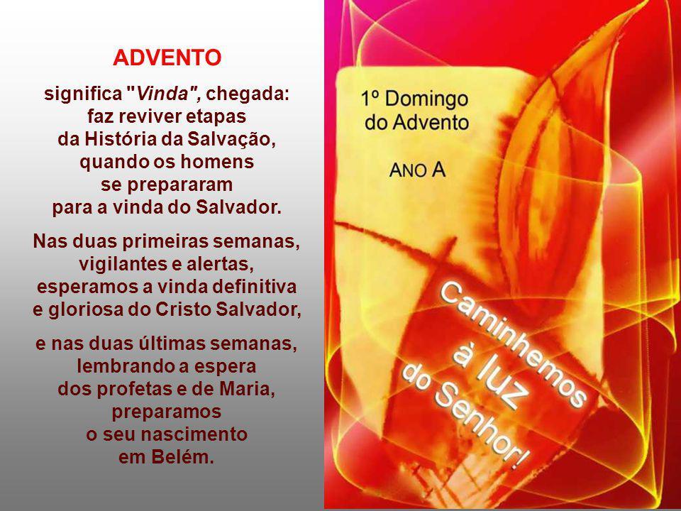 ADVENTO significa Vinda , chegada: faz reviver etapas da História da Salvação, quando os homens se prepararam para a vinda do Salvador.